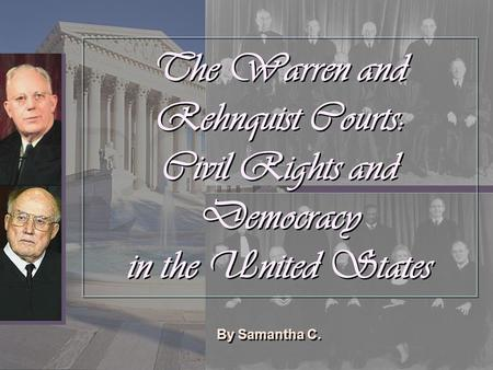 The Warren and Rehnquist Courts: Civil Rights and Democracy in the United States By Samantha C.