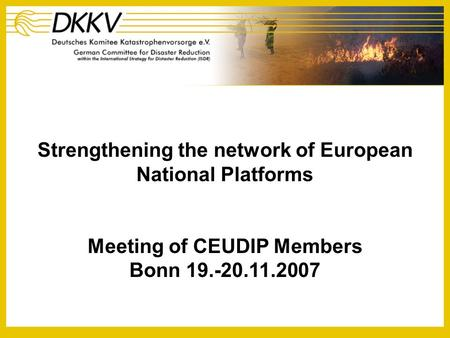 Strengthening the network of European National Platforms Meeting of CEUDIP Members Bonn 19.-20.11.2007.