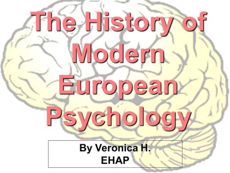 By Veronica H. EHAP The History of Modern European Psychology.