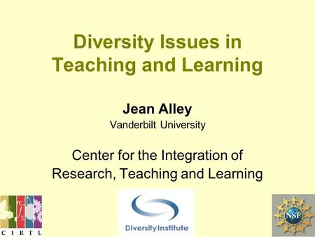 Jean Alley Vanderbilt University Center for the Integration of Research, Teaching and Learning Diversity Issues in Teaching and Learning.