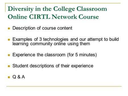 Diversity in the College Classroom Online CIRTL Network Course Description of course content Examples of 3 technologies and our attempt to build learning.