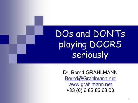 1 DOs and DONTs playing DOORS seriously Dr. Bernd GRAHLMANN  +33 (0) 6 82 86 68 03.