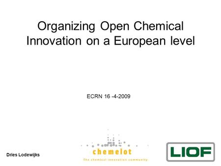 Organizing Open Chemical Innovation on a European level Dries Lodewijks ECRN 16 -4-2009.