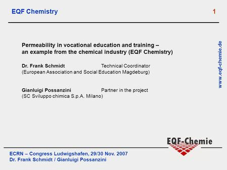 ECRN – Congress Ludwigshafen, 29/30 Nov. 2007 Dr. Frank Schmidt / Gianluigi Possanzini www.eqf-chemie.de EQF Chemistry 1 Permeability in vocational education.