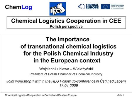 ChemLog Chemical Logistics Cooperation in Central and Eastern Europe Seite 1 Chemical Logistics Cooperation in CEE Polish perspective The importance of.