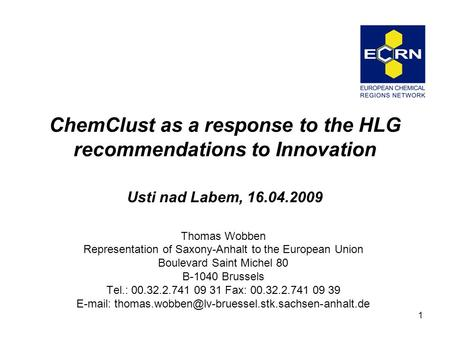 1 ChemClust as a response to the HLG recommendations to Innovation Usti nad Labem, 16.04.2009 Thomas Wobben Representation of Saxony-Anhalt to the European.
