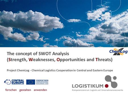The concept of SWOT Analysis (Strength, Weaknesses, Opportunities and Threats) Project ChemLog - Chemical Logistics Cooperation in Central and Eastern.