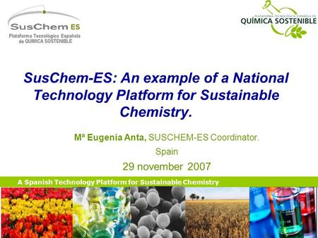 A Spanish Technology Platform for Sustainable Chemistry SusChem-ES: An example of a National Technology Platform for Sustainable Chemistry. Mª Eugenia.