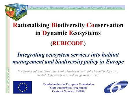 Rationalising Biodiversity Conservation in Dynamic Ecosystems www.rubicode.net Rationalising Biodiversity Conservation in Dynamic Ecosystems (RUBICODE)