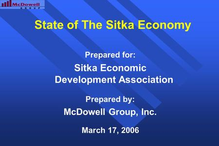 State of The Sitka Economy Prepared for: Sitka Economic Development Association Prepared by: McDowell Group, Inc. March 17, 2006.