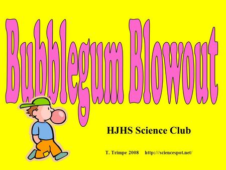 HJHS Science Club T. Trimpe 2008