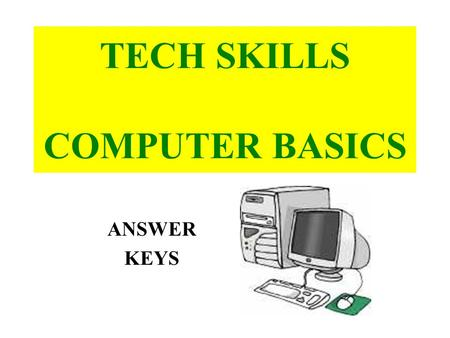TECH SKILLS COMPUTER BASICS ANSWER KEYS. Computer Connections - Lesson 1: Outer Hardware 1. The TOWER case or DESKTOP case houses all of the important.