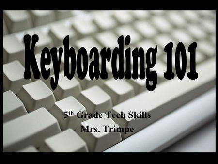5 th Grade Tech Skills Mrs. Trimpe. Fill in the keys on your worksheet using the real keyboard as a guide.