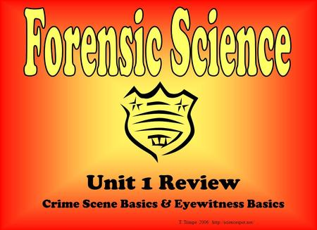 Unit 1 Review Crime Scene Basics & Eyewitness Basics