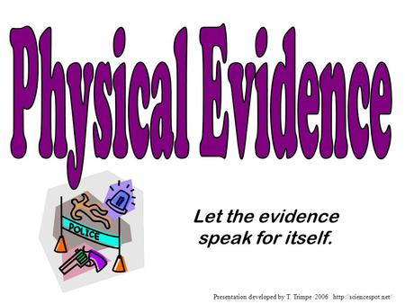 Let the evidence speak for itself. Presentation developed by T. Trimpe 2006