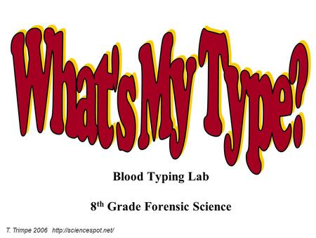 Blood Typing Lab 8 th Grade Forensic Science T. Trimpe 2006