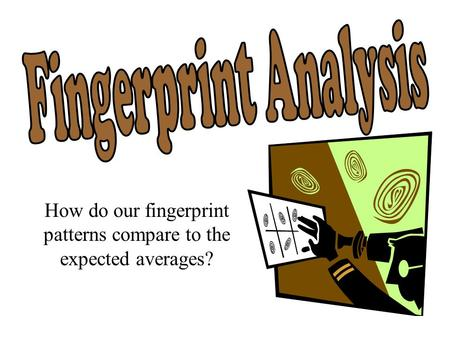 How do our fingerprint patterns compare to the expected averages?