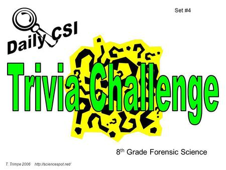 8 th Grade Forensic Science Set #4 T. Trimpe 2006