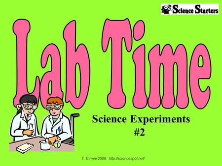 Science Experiments #2 T. Trimpe 2008