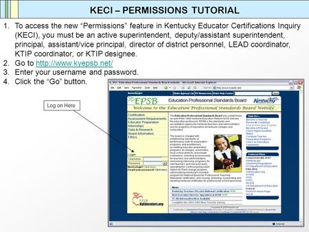 KECI – PERMISSIONS TUTORIAL 1.To access the new Permissions feature in Kentucky Educator Certifications Inquiry (KECI), you must be an active superintendent,