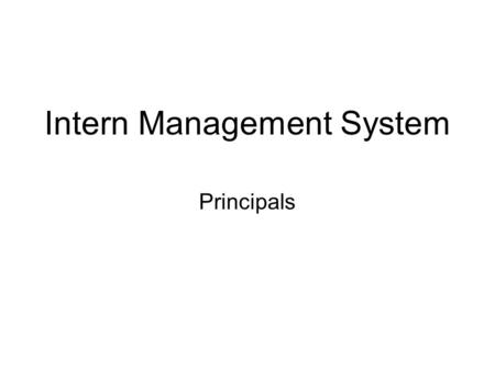 Intern Management System Principals. Modules Record of Teacher Internship Year (RTIY) –Create committee meeting reports –Sign-off on committee meeting.