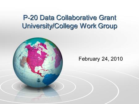 P-20 Data Collaborative Grant University/College Work Group February 24, 2010.