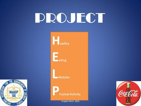 Project HELP 2011 H ealthy E ating L ifestyles P hysical Activity PROJECT 1.