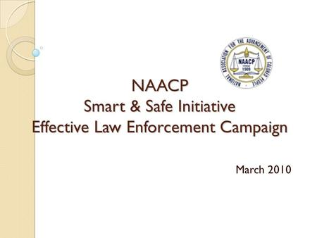 NAACP Smart & Safe Initiative Effective Law Enforcement Campaign March 2010.
