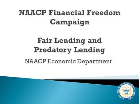 NAACP Economic Department 1. Our Current Financial Picture Mortgage Lending (Basics and History) What is Predatory Lending? History of Predatory Mortgage.