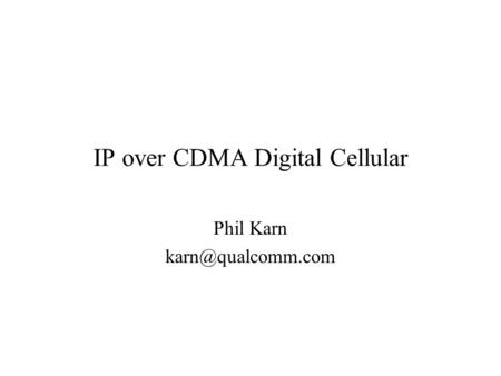 IP over CDMA Digital Cellular Phil Karn