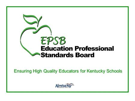 Ensuring High Quality Educators for Kentucky Schools.