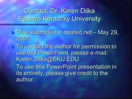 Contact: Dr. Karen Dilka Eastern Kentucky University n Date submitted to deafed.net – May 29, 2007 n To contact the author for permission to use this.