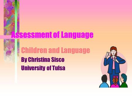 Assessment of Language Children and Language By Christina Sisco University of Tulsa.