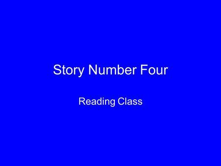 Story Number Four Reading Class.