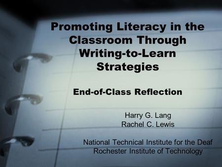 Promoting Literacy in the Classroom Through Writing-to-Learn Strategies End-of-Class Reflection Harry G. Lang Rachel C. Lewis National Technical Institute.