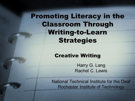 Promoting Literacy in the Classroom Through Writing-to-Learn Strategies Creative Writing Harry G. Lang Rachel C. Lewis National Technical Institute for.