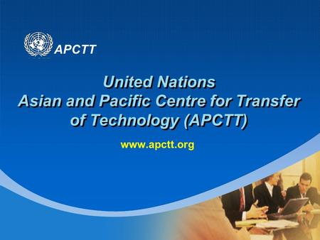 APCTT United Nations Asian and Pacific Centre for Transfer of Technology (APCTT) www.apctt.org.