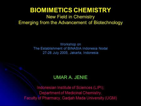 BIOMIMETICS CHEMISTRY New Field in Chemistry Emerging from the Advancement of Biotechnology Workshop on The Establishment of BINASIA Indonesia Nodal 27-28.