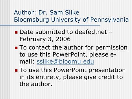 Author: Dr. Sam Slike Bloomsburg University of Pennsylvania Date submitted to deafed.net – February 3, 2006 To contact the author for permission to use.
