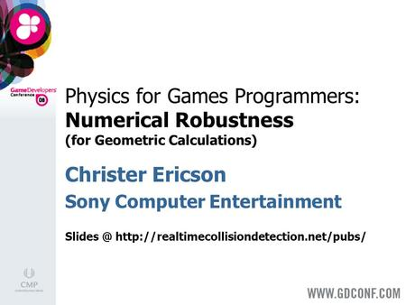 Physics for Games Programmers: Numerical Robustness (for Geometric Calculations) Christer Ericson Sony Computer Entertainment