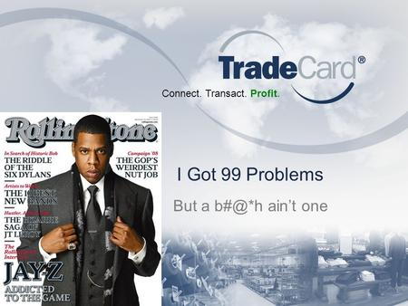 Connect. Transact. Profit. I Got 99 Problems But a aint one.
