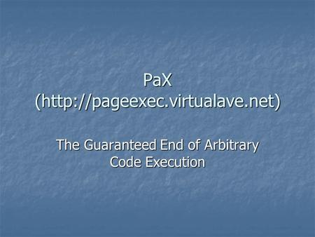 PaX (http://pageexec.virtualave.net) The Guaranteed End of Arbitrary Code Execution.