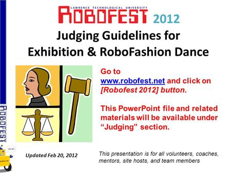 2012 Judging Guidelines for Exhibition & RoboFashion Dance Updated Feb 20, 2012 Go to www.robofest.netwww.robofest.net and click on [Robofest 2012] button.