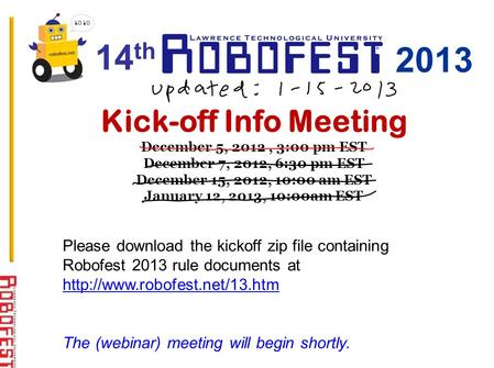 Kick-off Info Meeting December 5, 2012, 3:00 pm EST December 7, 2012, 6:30 pm EST December 15, 2012, 10:00 am EST January 12, 2013, 10:00am EST Please.