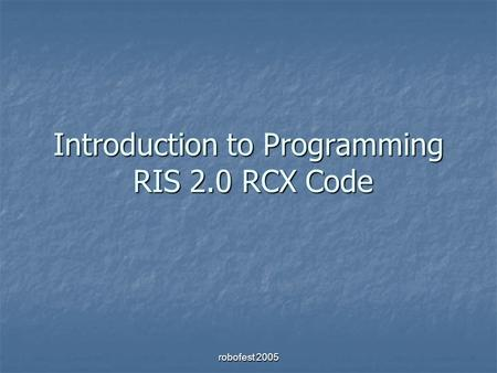 Robofest 2005 Introduction to Programming RIS 2.0 RCX Code.