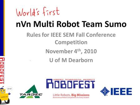 NVn Multi Robot Team Sumo Rules for IEEE SEM Fall Conference Competition November 4 th, 2010 U of M Dearborn.