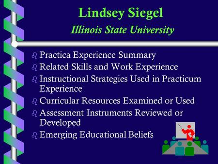 Lindsey Siegel Illinois State University b b Practica Experience Summary b b Related Skills and Work Experience b b Instructional Strategies Used in Practicum.