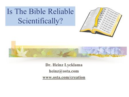 Is The Bible Reliable Scientifically? Dr. Heinz Lycklama