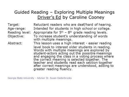 Guided Reading – Exploring Multiple Meanings Drivers Ed by Caroline Cooney Target:Reluctant readers who are deaf/hard of hearing. Age-range:Intended for.