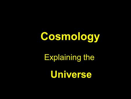 Cosmology Explaining the Universe. The UniverseA Wonderful Creation.